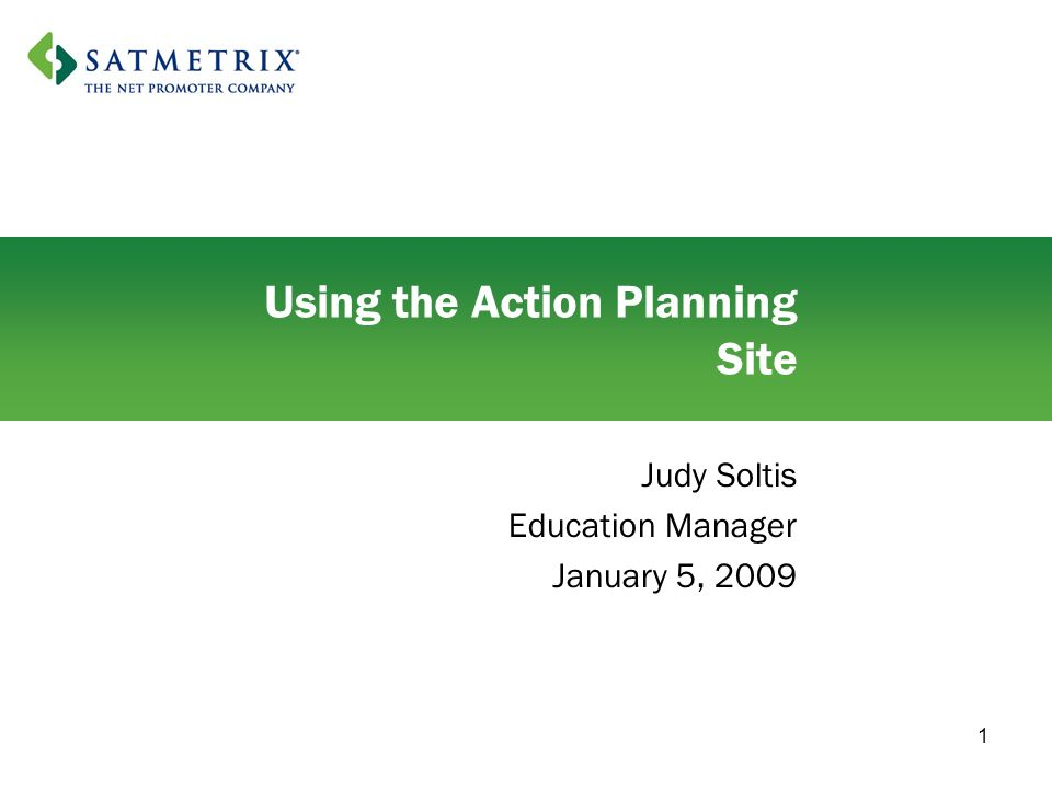 1 Using the Action Planning Site Judy Soltis Education Manager January 5, 2009