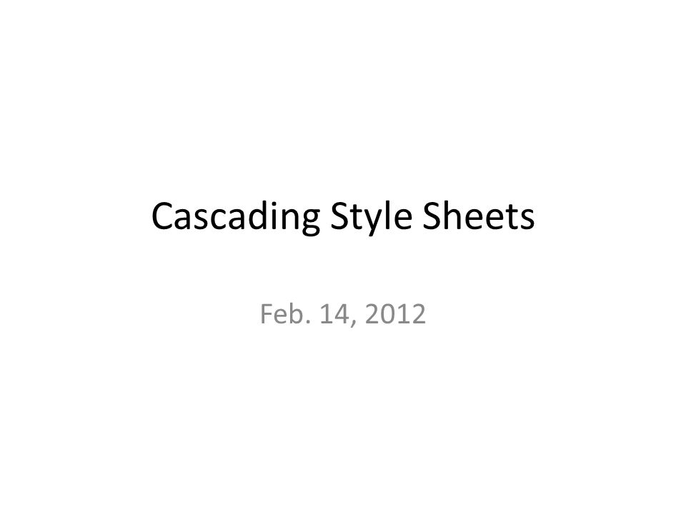 Cascading Style Sheets Feb. 14, 2012