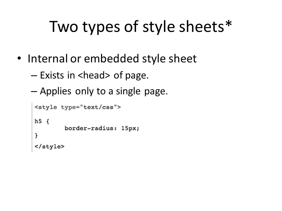 Two types of style sheets* Internal or embedded style sheet – Exists in of page.