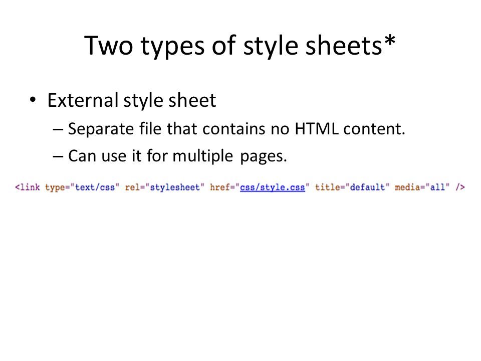 Two types of style sheets* External style sheet – Separate file that contains no HTML content.