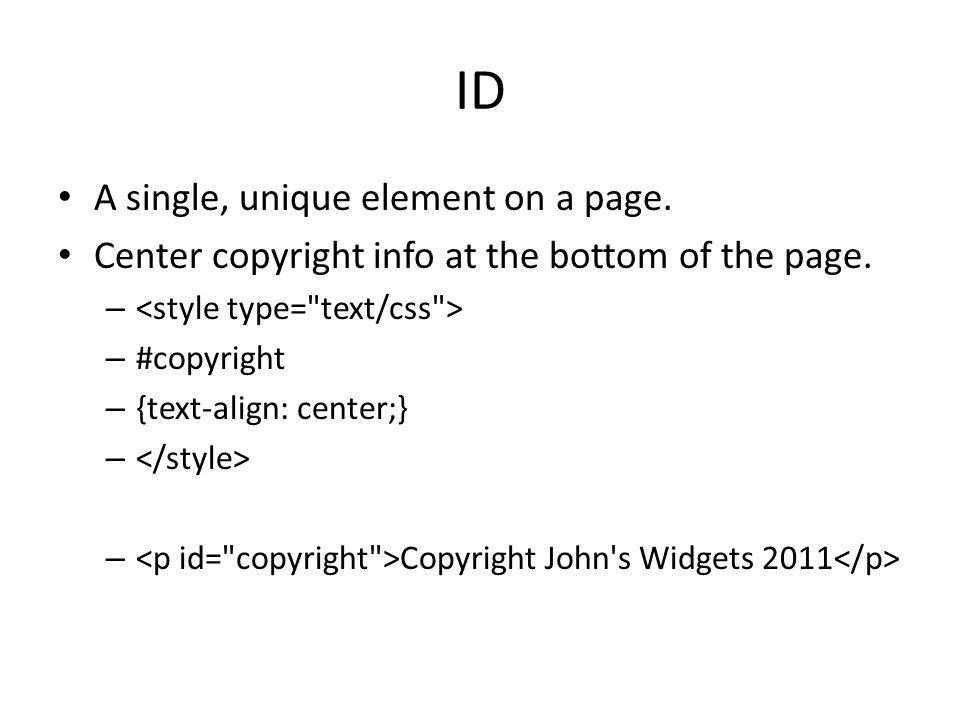 ID A single, unique element on a page. Center copyright info at the bottom of the page.