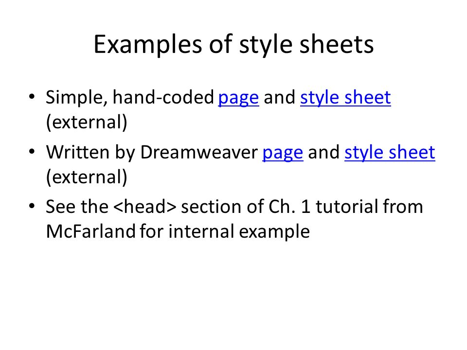 Examples of style sheets Simple, hand-coded page and style sheet (external)pagestyle sheet Written by Dreamweaver page and style sheet (external)pagestyle sheet See the section of Ch.
