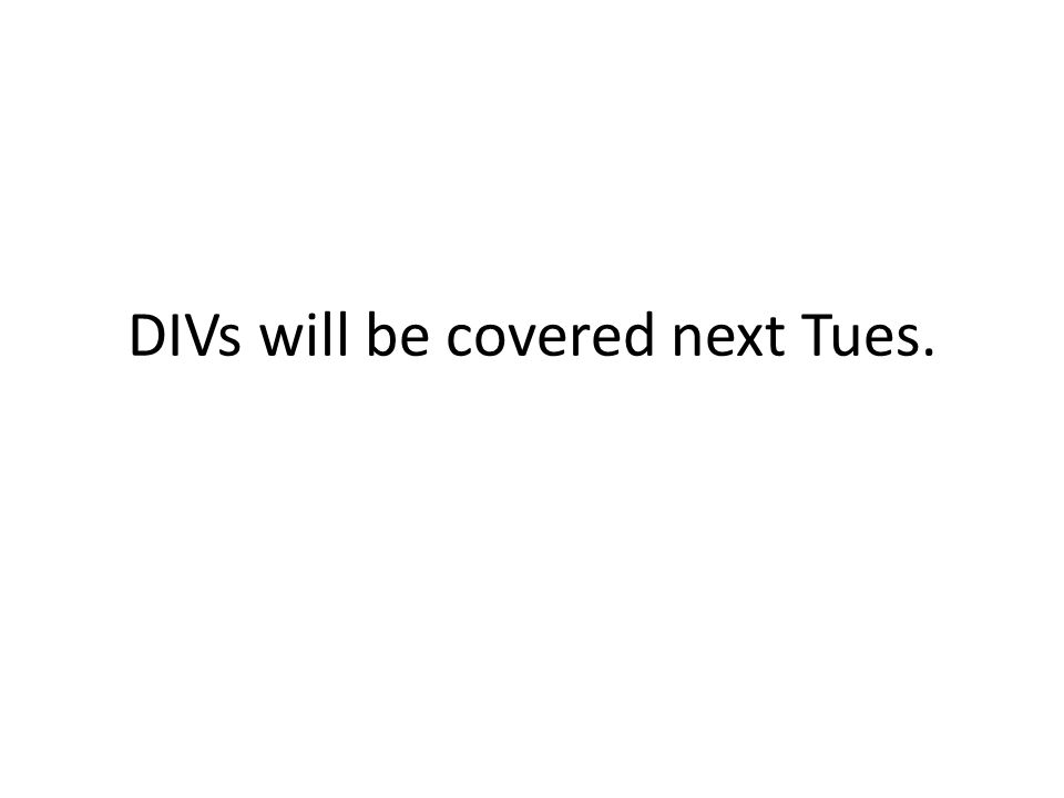 DIVs will be covered next Tues.