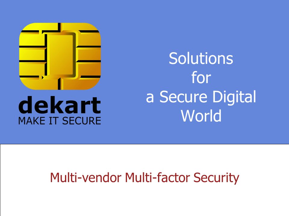 Solutions for a Secure Digital World Multi-vendor Multi-factor Security