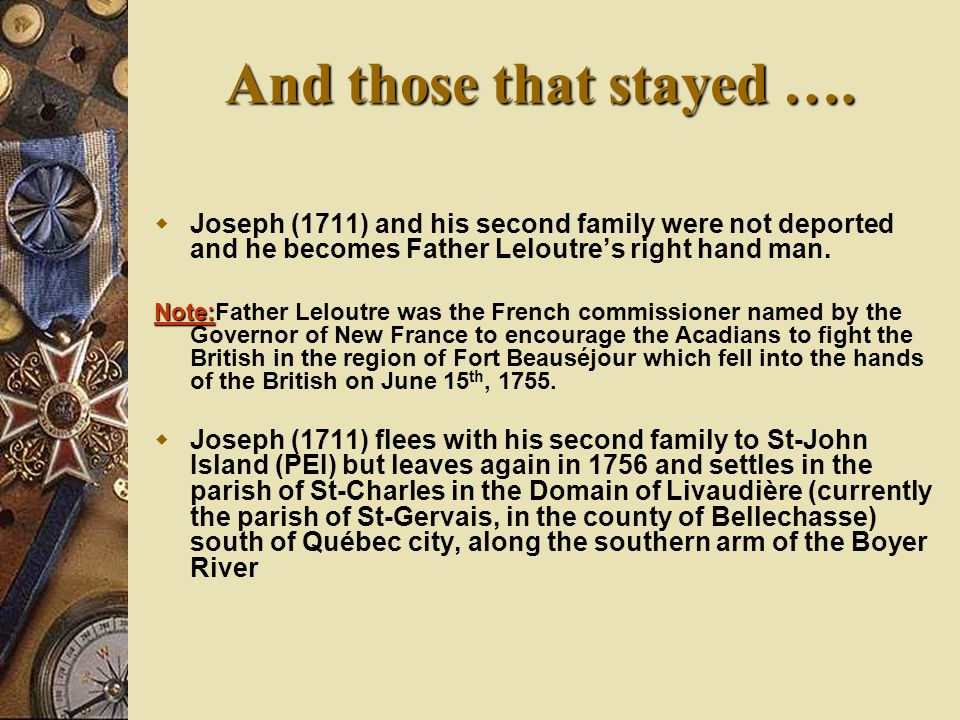 Joseph (1711) and his second family were not deported and he becomes Father Leloutres right hand man.