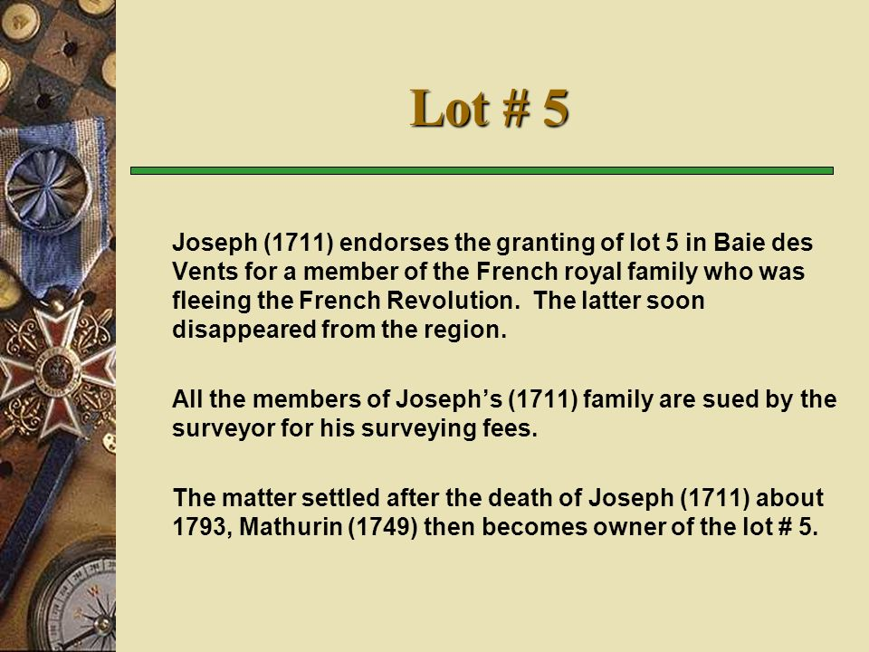 Lot # 5 Joseph (1711) endorses the granting of lot 5 in Baie des Vents for a member of the French royal family who was fleeing the French Revolution.