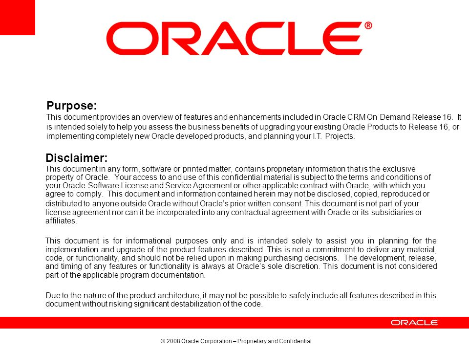 © 2008 Oracle Corporation – Proprietary and Confidential Disclaimer: This document in any form, software or printed matter, contains proprietary information that is the exclusive property of Oracle.