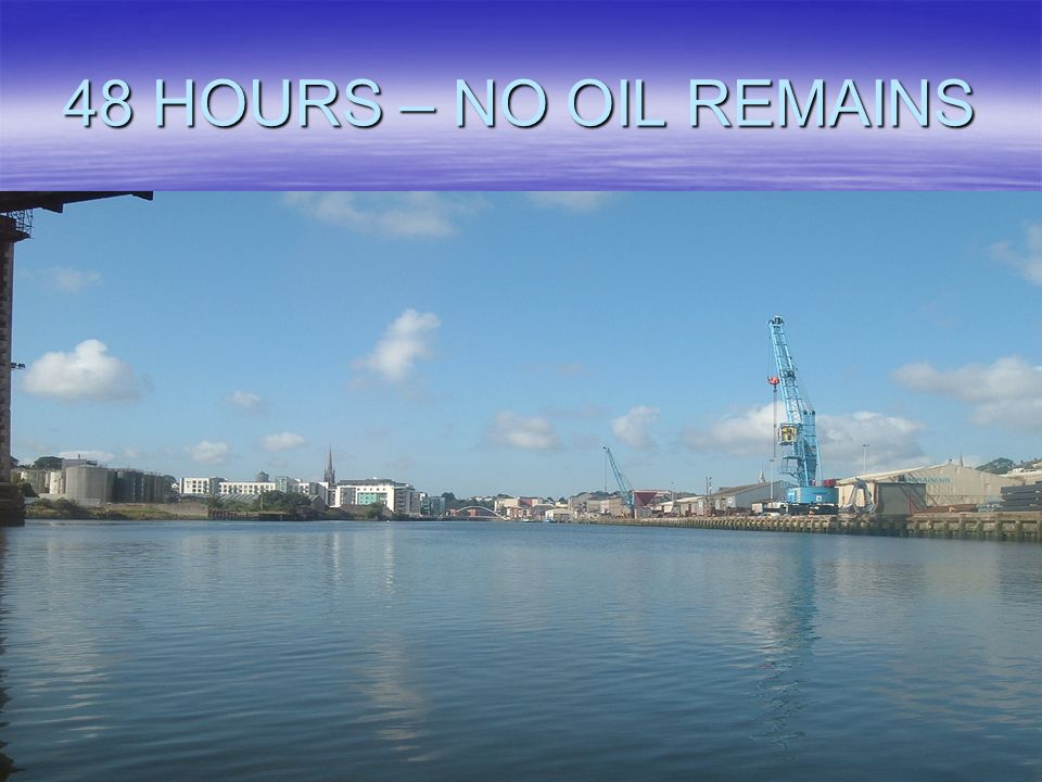 48 HOURS – NO OIL REMAINS