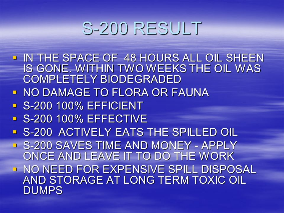 S-200 RESULT IN THE SPACE OF 48 HOURS ALL OIL SHEEN IS GONE.