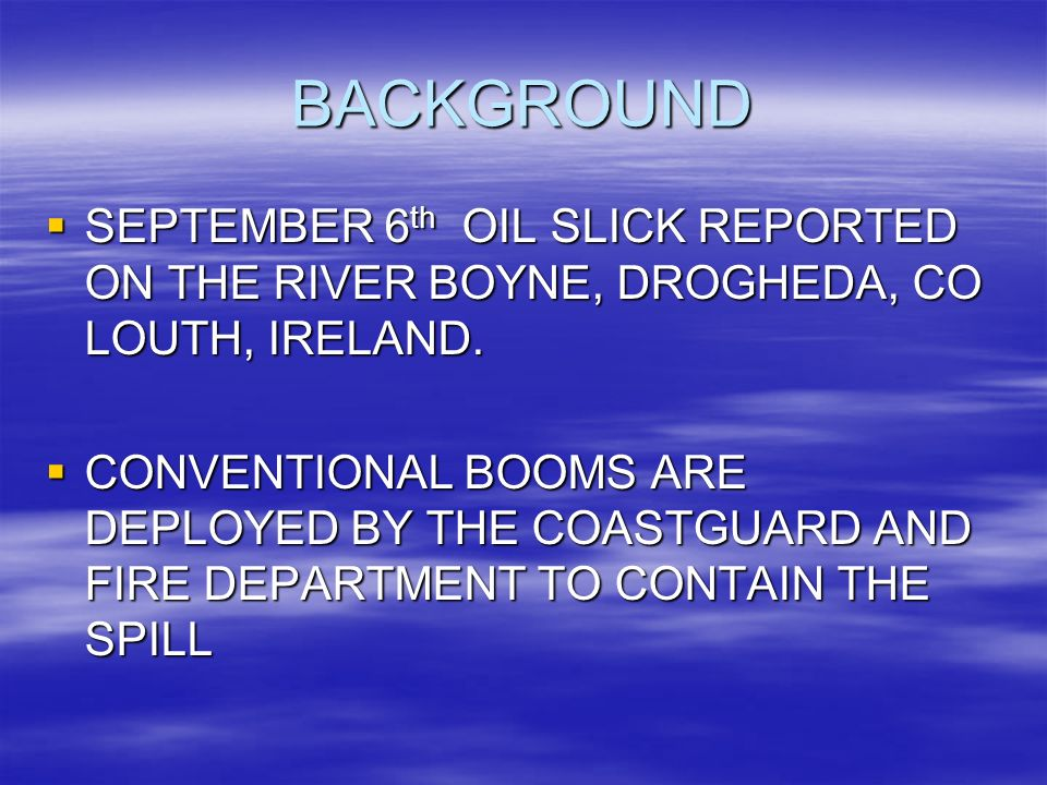 BACKGROUND SEPTEMBER 6 th OIL SLICK REPORTED ON THE RIVER BOYNE, DROGHEDA, CO LOUTH, IRELAND.