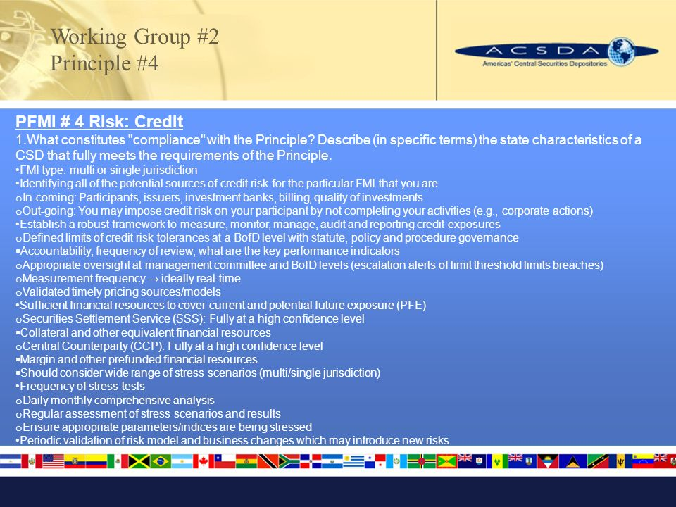 Working Group #2 Principle #4 PFMI # 4 Risk: Credit 1.What constitutes compliance with the Principle.