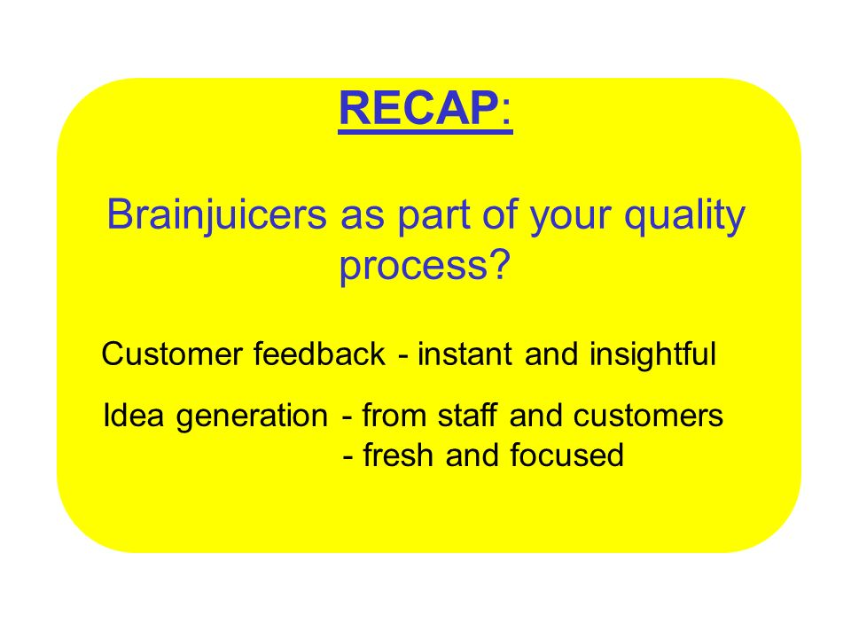 RECAP: Brainjuicers as part of your quality process.