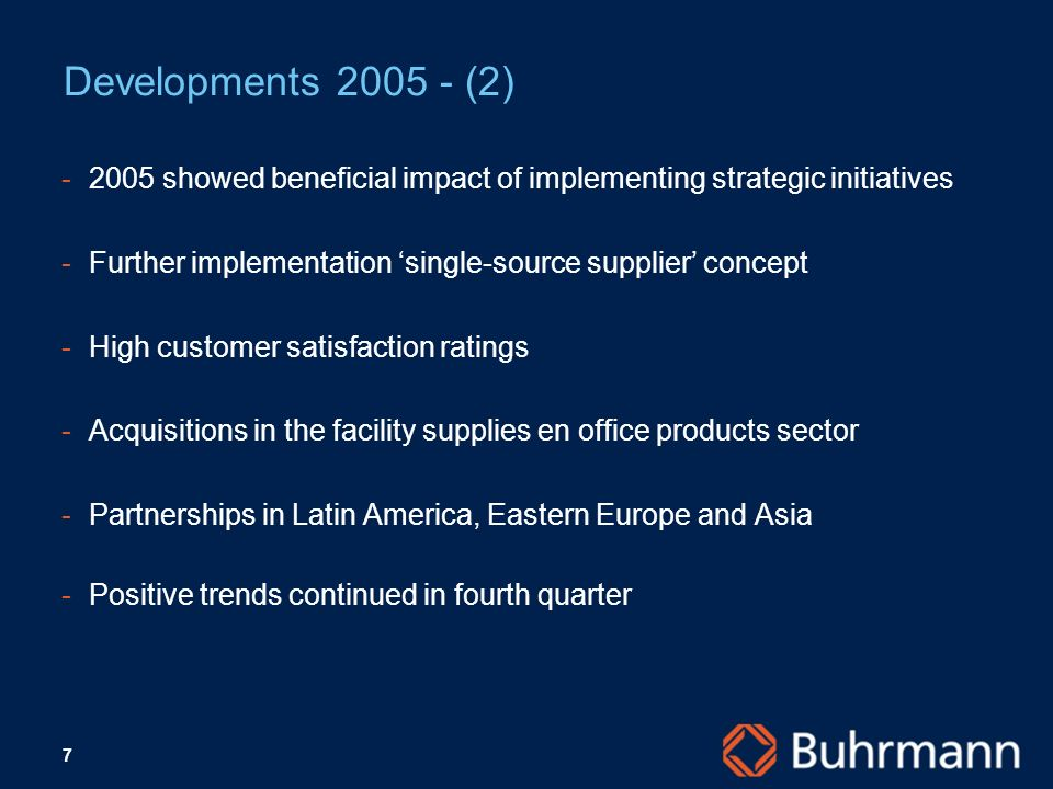 7 Developments (2) showed beneficial impact of implementing strategic initiatives -Further implementation single-source supplier concept -High customer satisfaction ratings ­Acquisitions in the facility supplies en office products sector ­Partnerships in Latin America, Eastern Europe and Asia ­Positive trends continued in fourth quarter