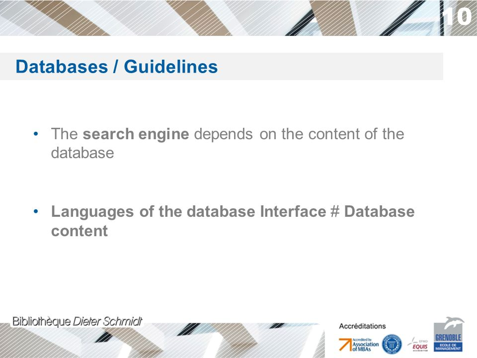 10 The search engine depends on the content of the database Languages of the database Interface # Database content The databases Databases / Guidelines