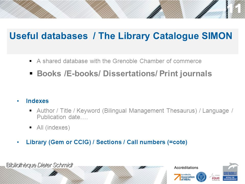 11 A shared database with the Grenoble Chamber of commerce Books /E-books/ Dissertations/ Print journals Indexes Author / Title / Keyword (Bilingual Management Thesaurus) / Language / Publication date….