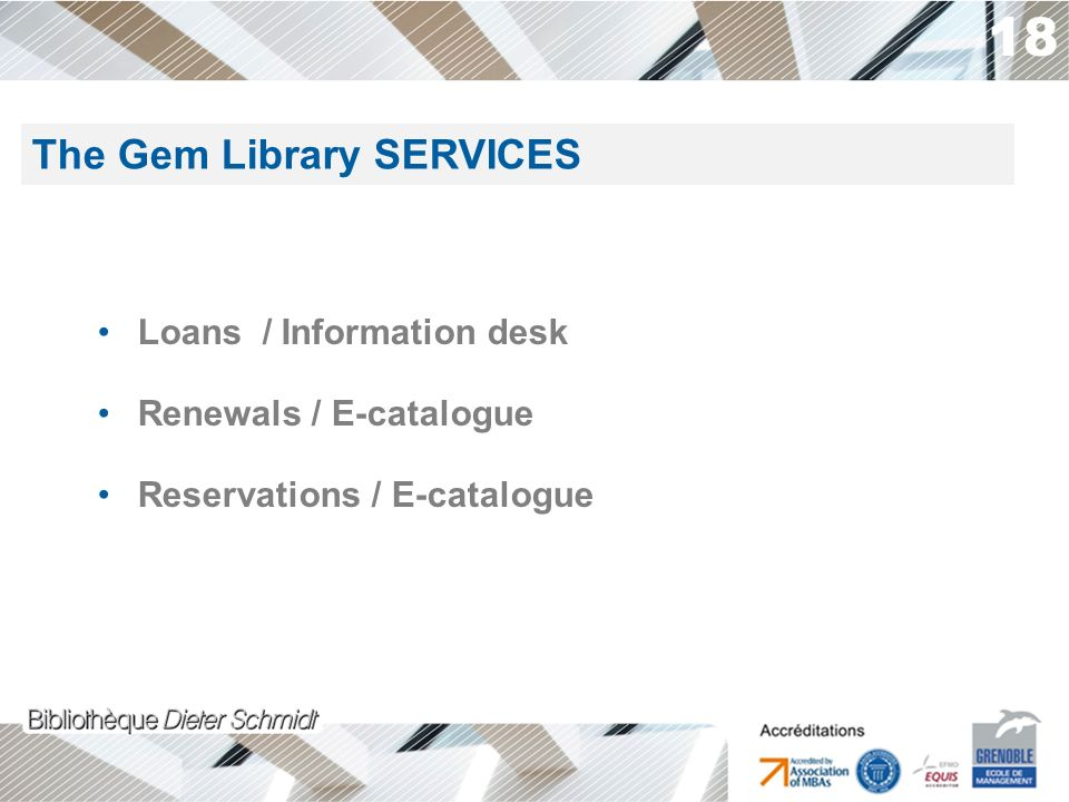 18 Loans / Information desk Renewals / E-catalogue Reservations / E-catalogue The Gem Library SERVICES
