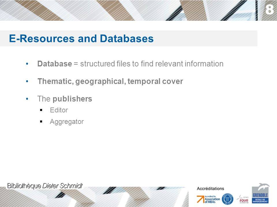 8 Database = structured files to find relevant information Thematic, geographical, temporal cover The publishers Editor Aggregator The databases to find relevant information E-Resources and Databases