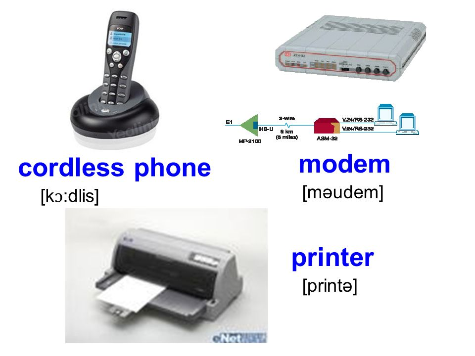 cordless phone [k ɔ :dlis] modem [məudem] printer [printə]