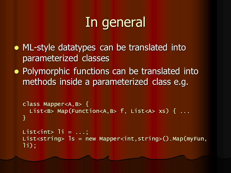 In general ML-style datatypes can be translated into parameterized classes ML-style datatypes can be translated into parameterized classes Polymorphic functions can be translated into methods inside a parameterized class e.g.