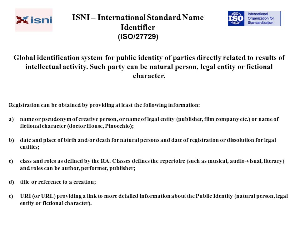 ISNI – International Standard Name Identifier (ISO/27729) Global identification system for public identity of parties directly related to results of intellectual activity.