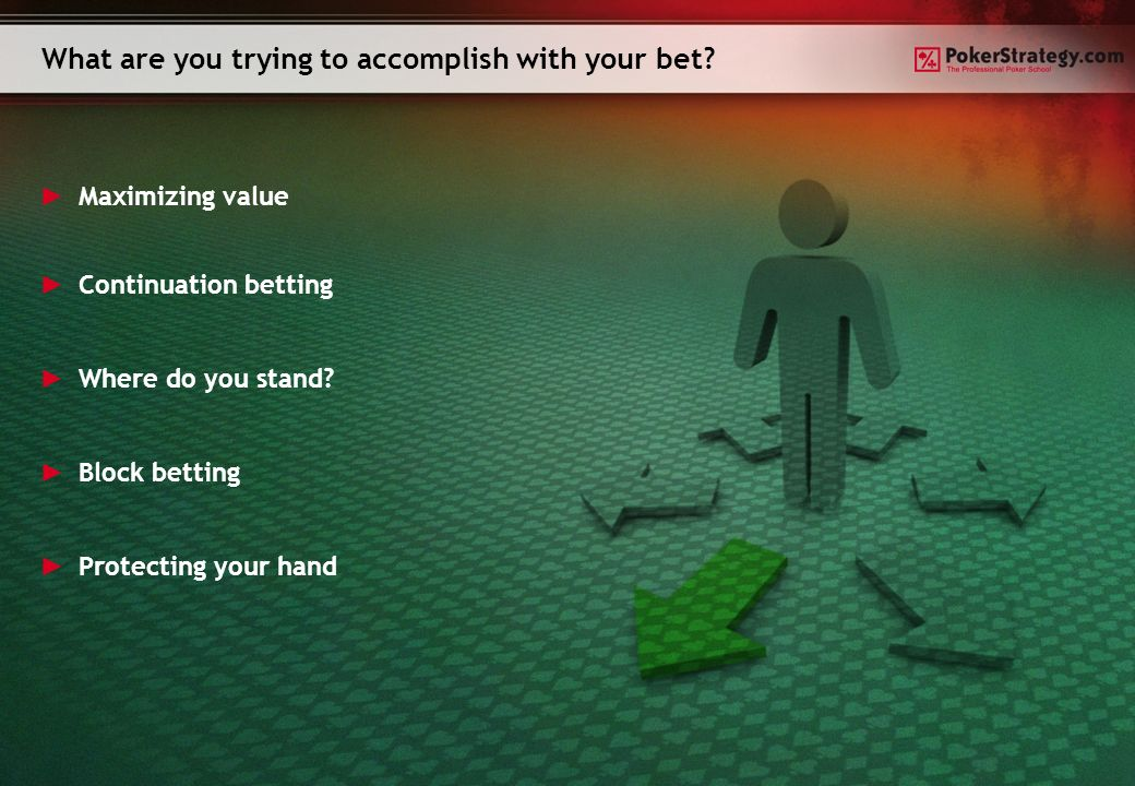 What are you trying to accomplish with your bet.