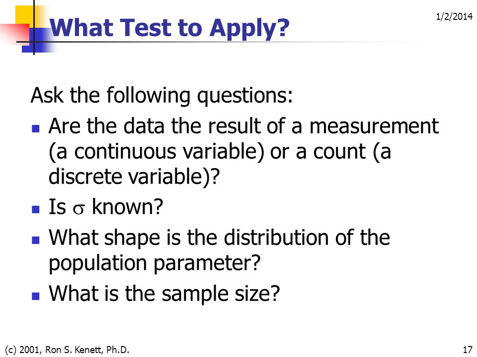 1/2/2014 (c) 2001, Ron S. Kenett, Ph.D.17 What Test to Apply.