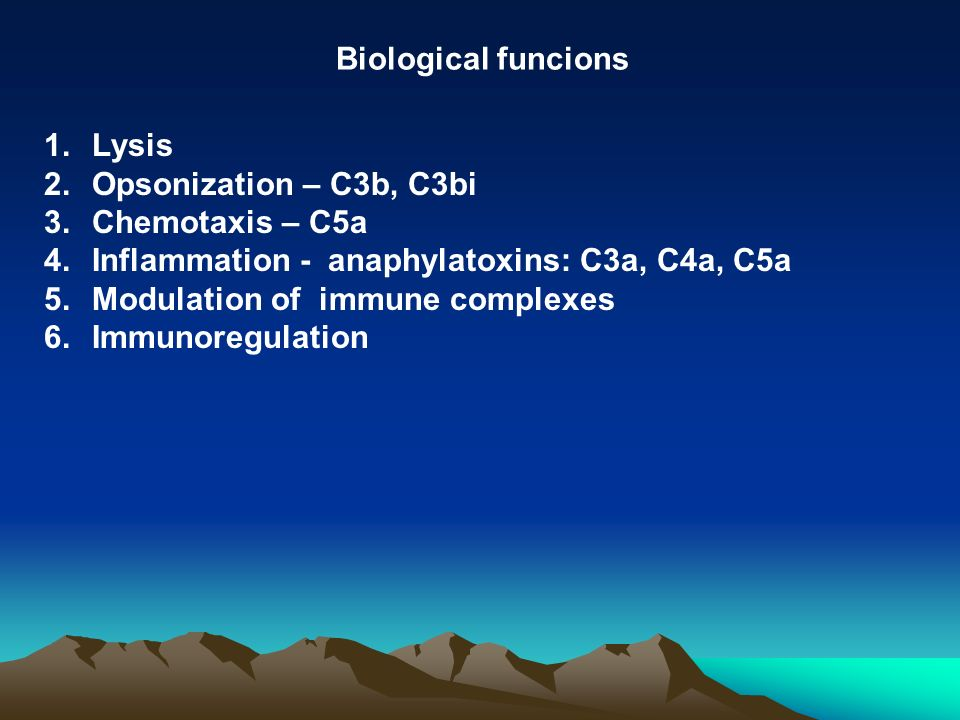 Biological funcions 1.Lysis 2.Opsonization – C3b, C3bi 3.Chemotaxis – C5a 4.Inflammation - anaphylatoxins: C3a, C4a, C5a 5.Modulation of immune complexes 6.Immunoregulation
