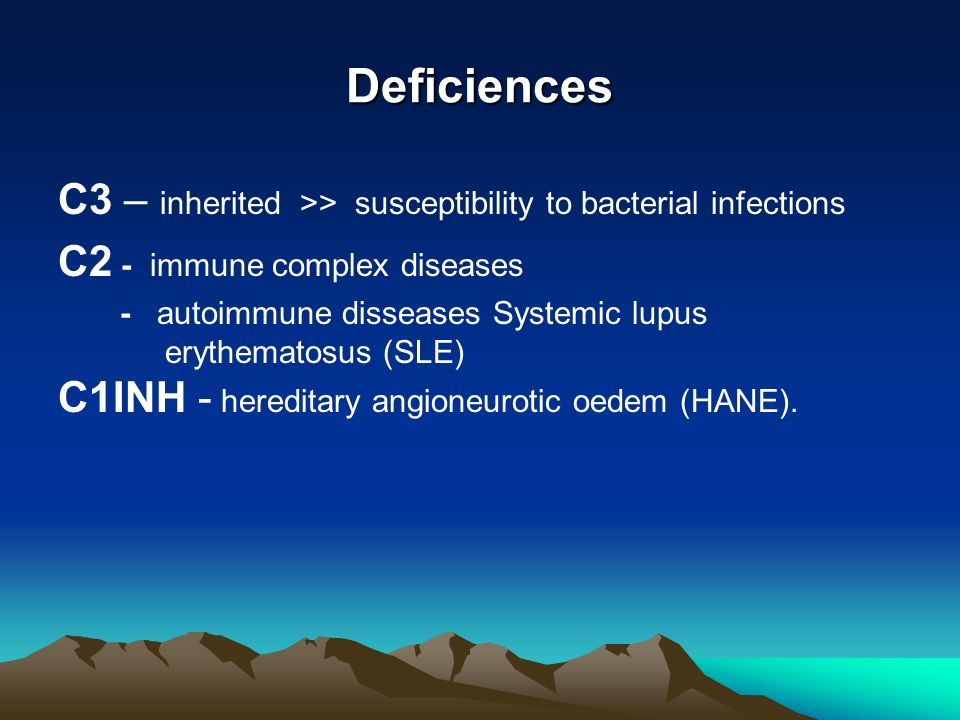 Deficiences C3 – inherited >> susceptibility to bacterial infections C2 - immune complex diseases - autoimmune disseases Systemic lupus erythematosus (SLE) C1INH - hereditary angioneurotic oedem (HANE).