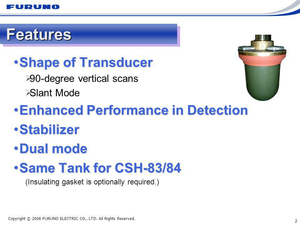 2 FeaturesFeatures Shape of Transducer Shape of Transducer 90-degree vertical scans Slant Mode Enhanced Performance in Detection Enhanced Performance in Detection Stabilizer Stabilizer Dual mode Dual mode Same Tank for CSH-83/84 Same Tank for CSH-83/84 (Insulating gasket is optionally required.)