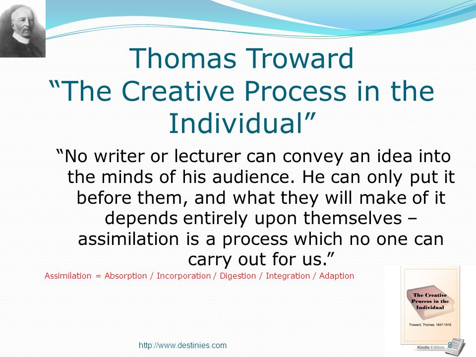 Thomas Troward The Creative Process in the Individual No writer or lecturer can convey an idea into the minds of his audience.