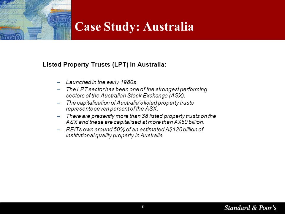 8 Case Study: Australia Listed Property Trusts (LPT) in Australia: –Launched in the early 1980s –The LPT sector has been one of the strongest performing sectors of the Australian Stock Exchange (ASX).
