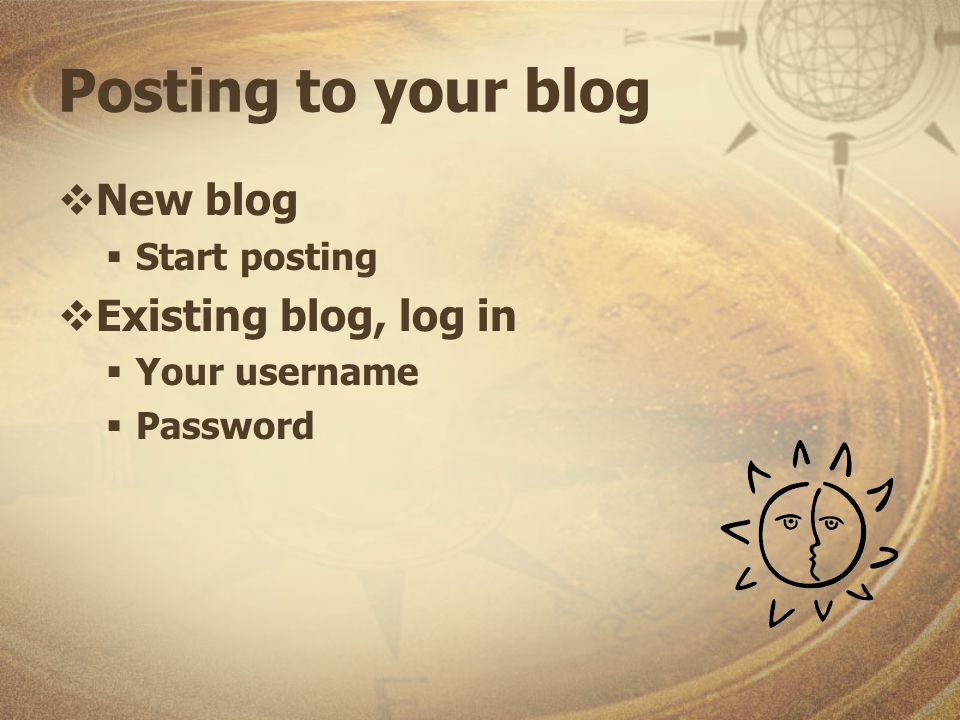 Posting to your blog New blog Start posting Existing blog, log in Your username Password