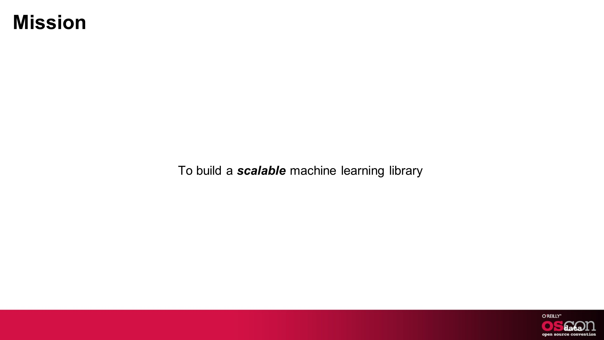 Mission To build a scalable machine learning library