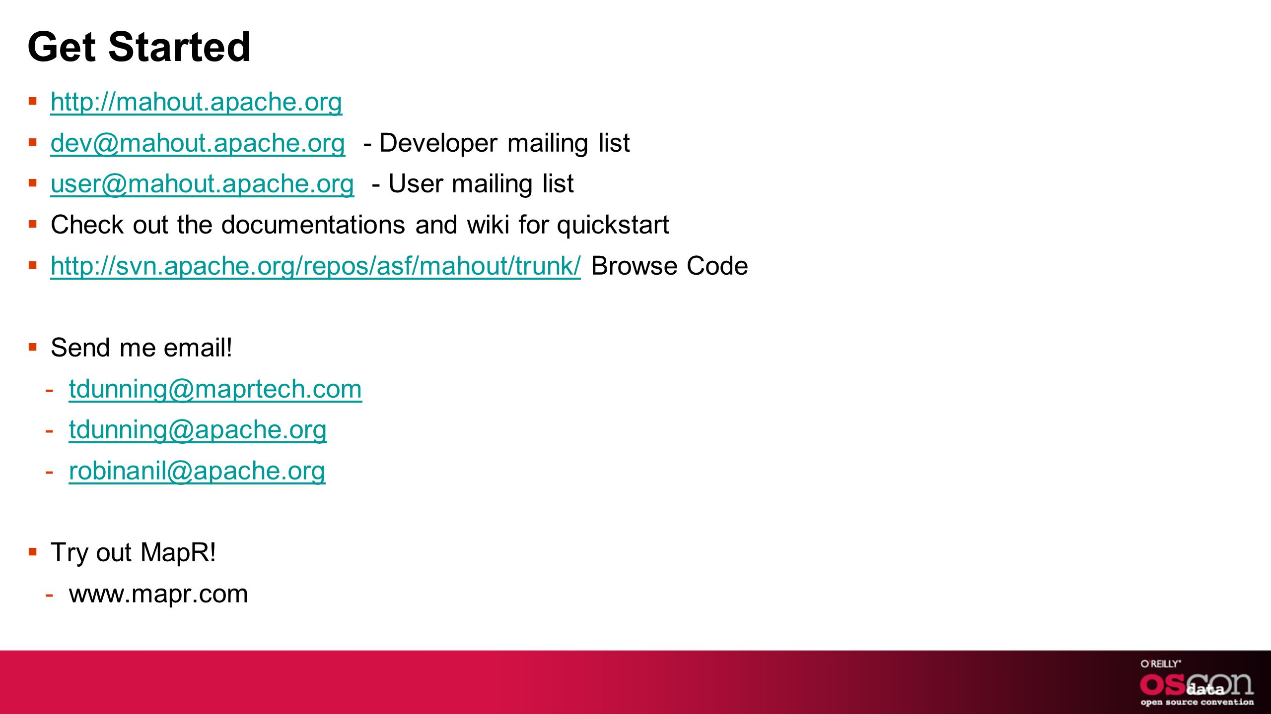 Get Started   - Developer mailing list  - User mailing list Check out the documentations and wiki for quickstart   Browse Code   Send me  .