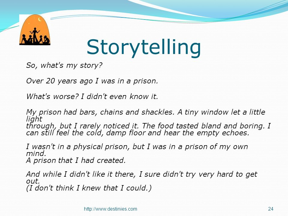 24 Storytelling So, what s my story. Over 20 years ago I was in a prison.