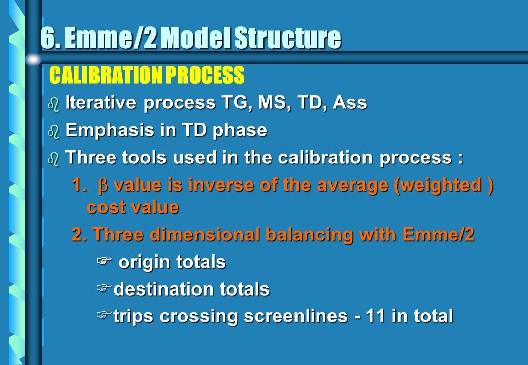 CALIBRATION PROCESS b Iterative process TG, MS, TD, Ass b Emphasis in TD phase b Three tools used in the calibration process : 1.