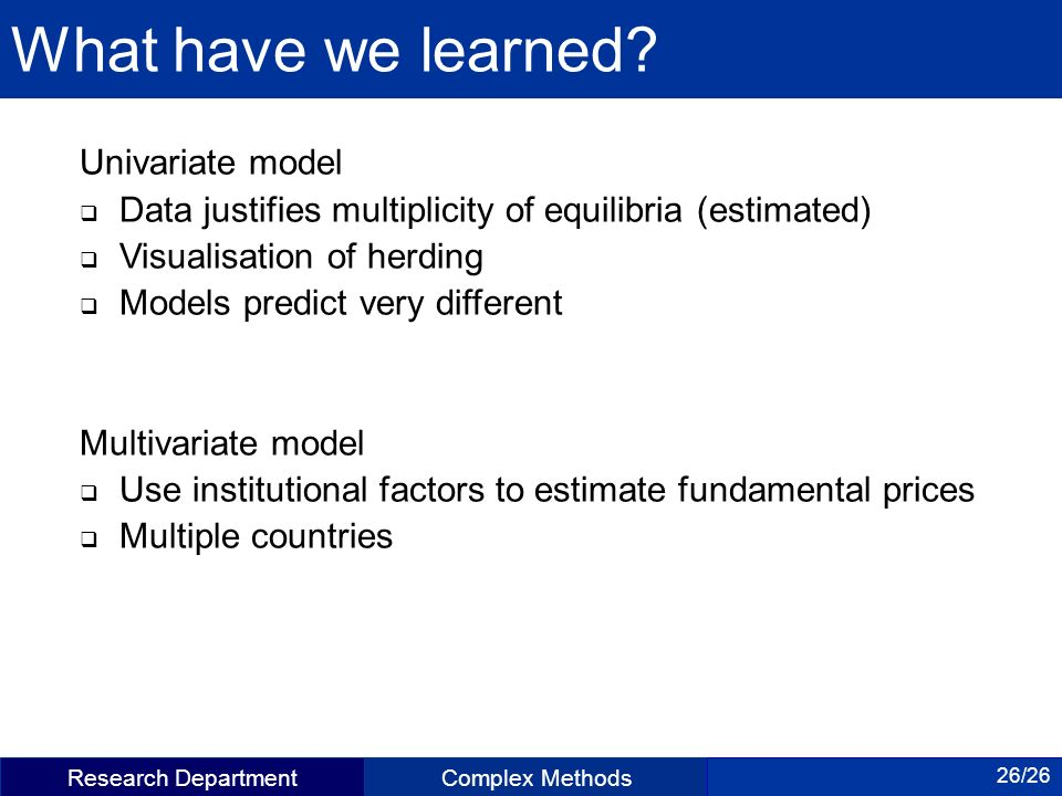 Research DepartmentComplex Methods 26/26 What have we learned.