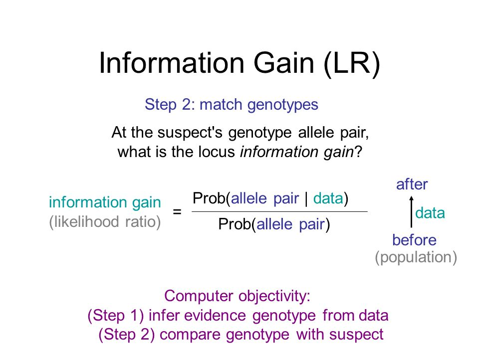 Information Gain (LR) Step 2: match genotypes At the suspect s genotype allele pair, what is the locus information gain.