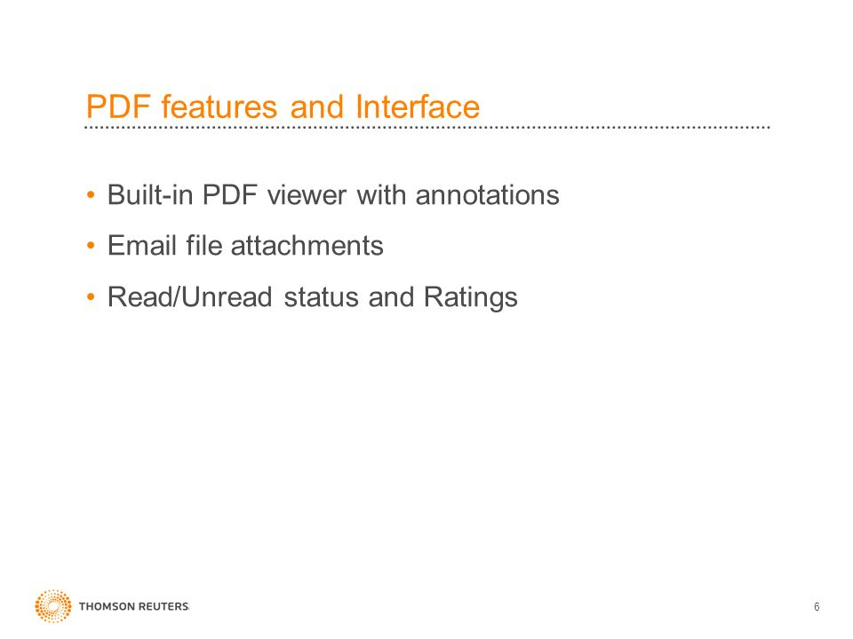 PDF features and Interface Built-in PDF viewer with annotations Email file attachments Read/Unread status and Ratings 6