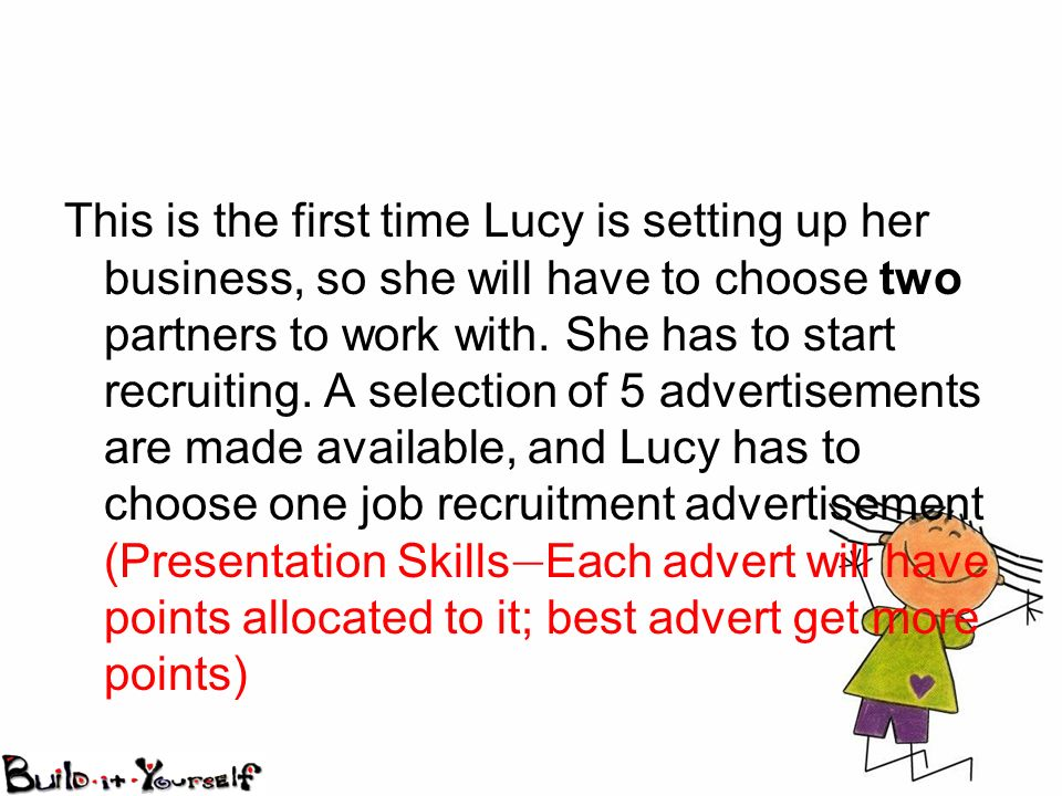 This is the first time Lucy is setting up her business, so she will have to choose two partners to work with.