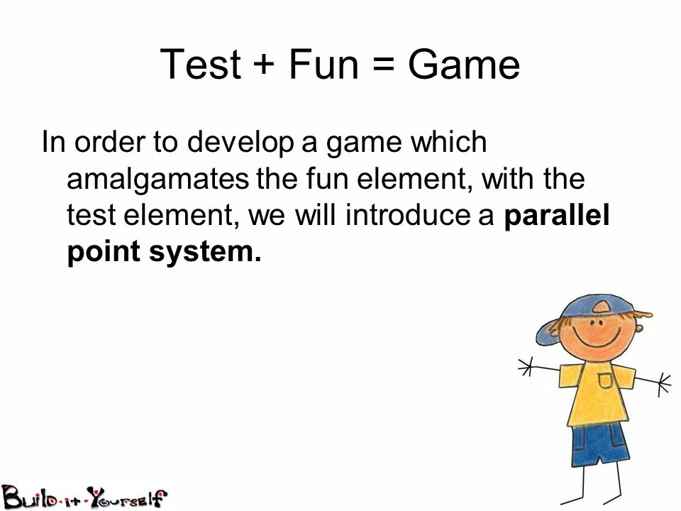 In order to develop a game which amalgamates the fun element, with the test element, we will introduce a parallel point system.