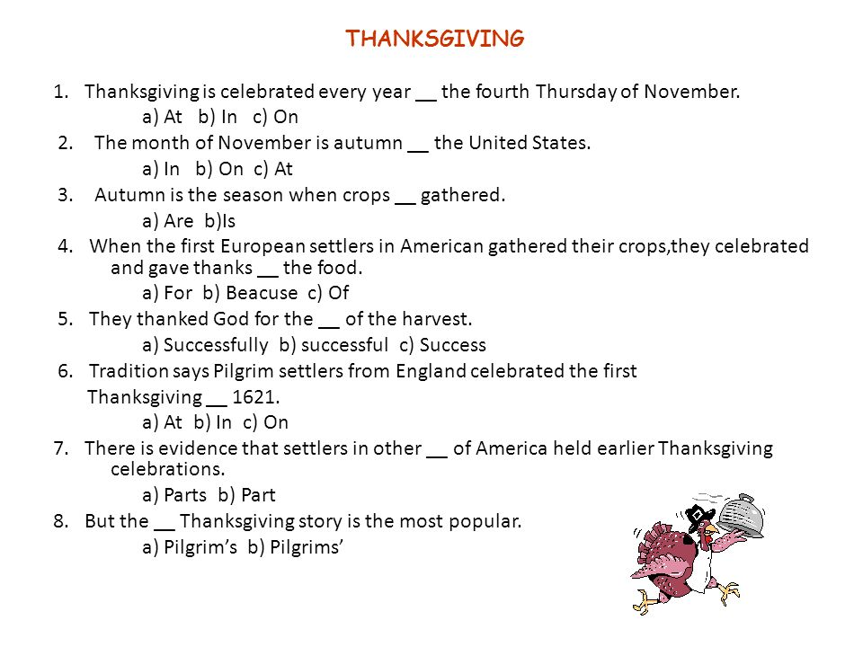 THANKSGIVING 1. Thanksgiving is celebrated every year __ the fourth Thursday of November.