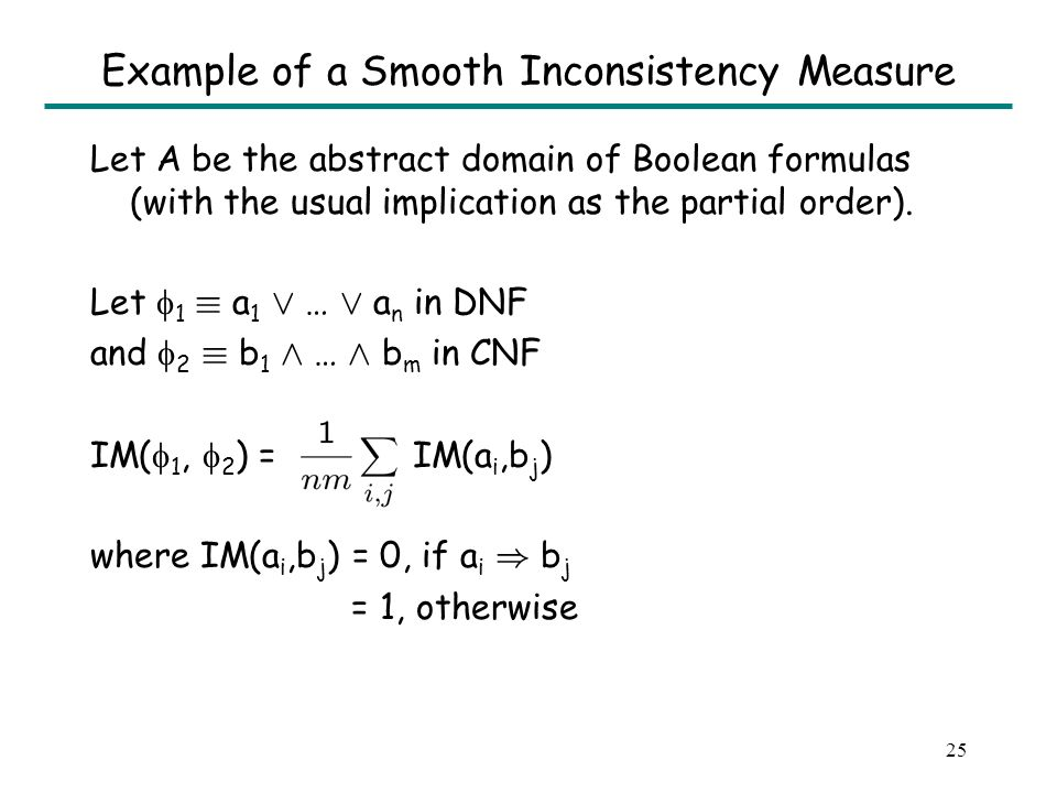 24 Inconsistency Measure for an Abstract Domain Let A be an abstract domain with ) as the partial order and as the concretization function.