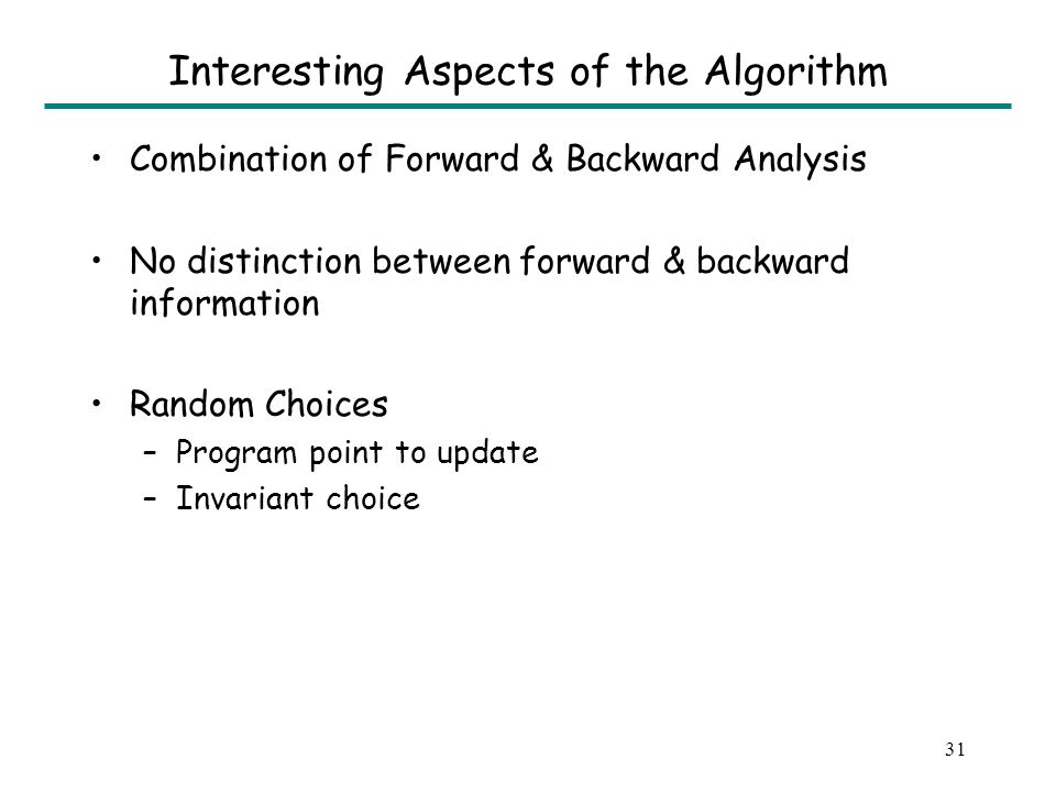 30 Algorithm (Continued) Initialize invariant I j at program point j to anything.