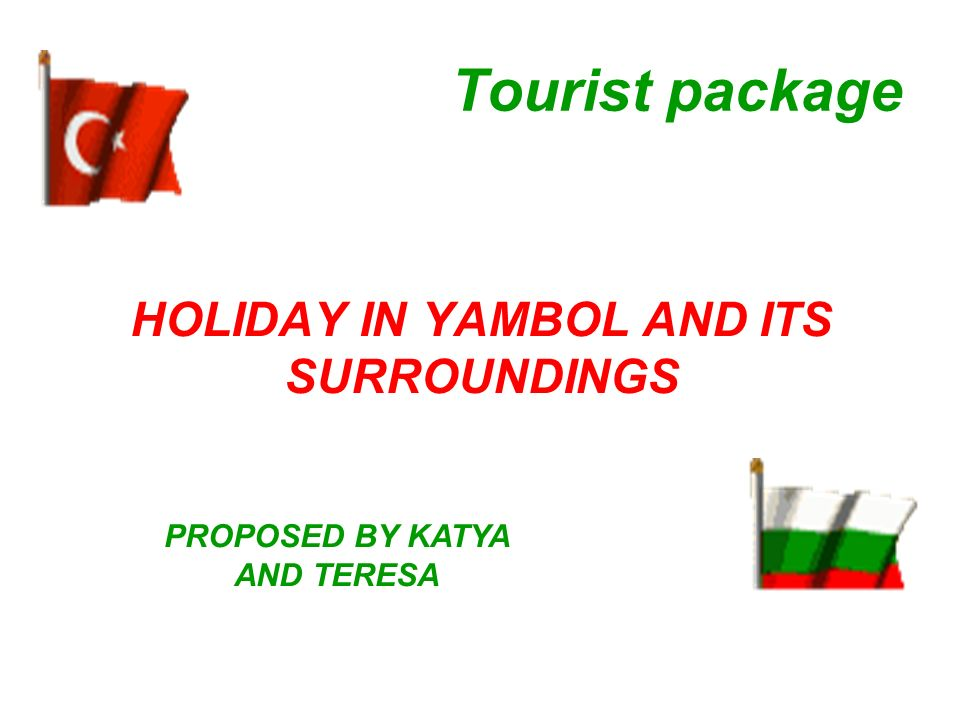 Tourist package HOLIDAY IN YAMBOL AND ITS SURROUNDINGS PROPOSED BY KATYA AND TERESA