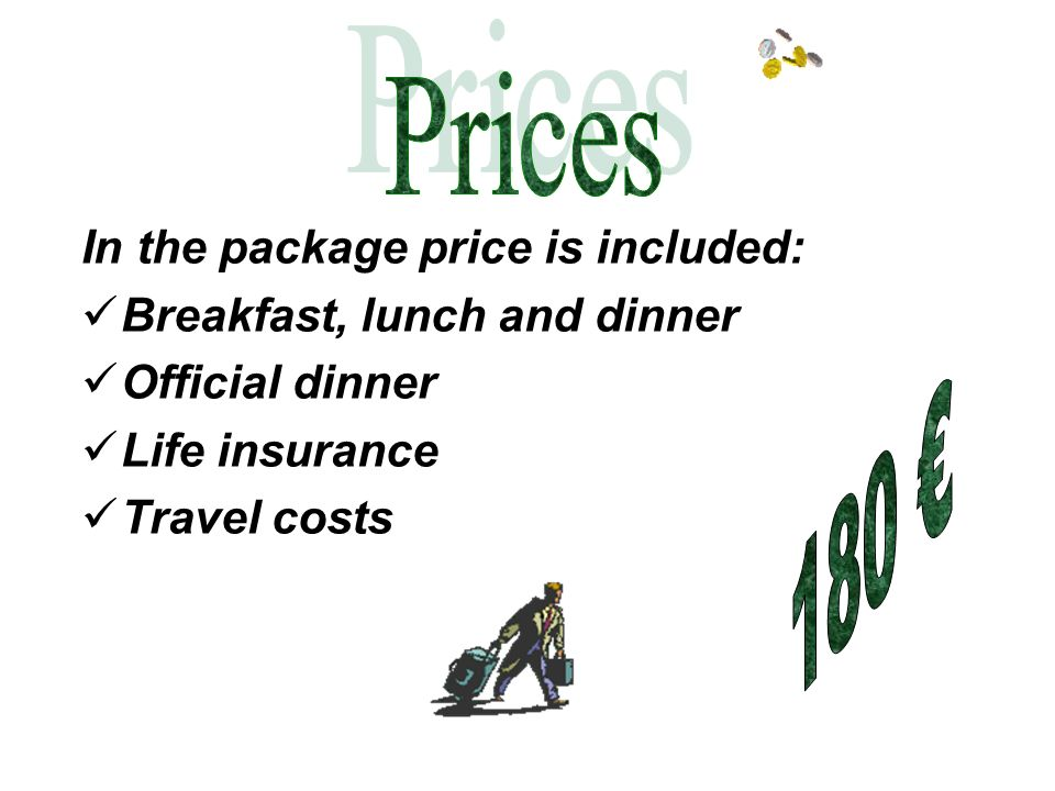 In the package price is included: Breakfast, lunch and dinner Official dinner Life insurance Travel costs