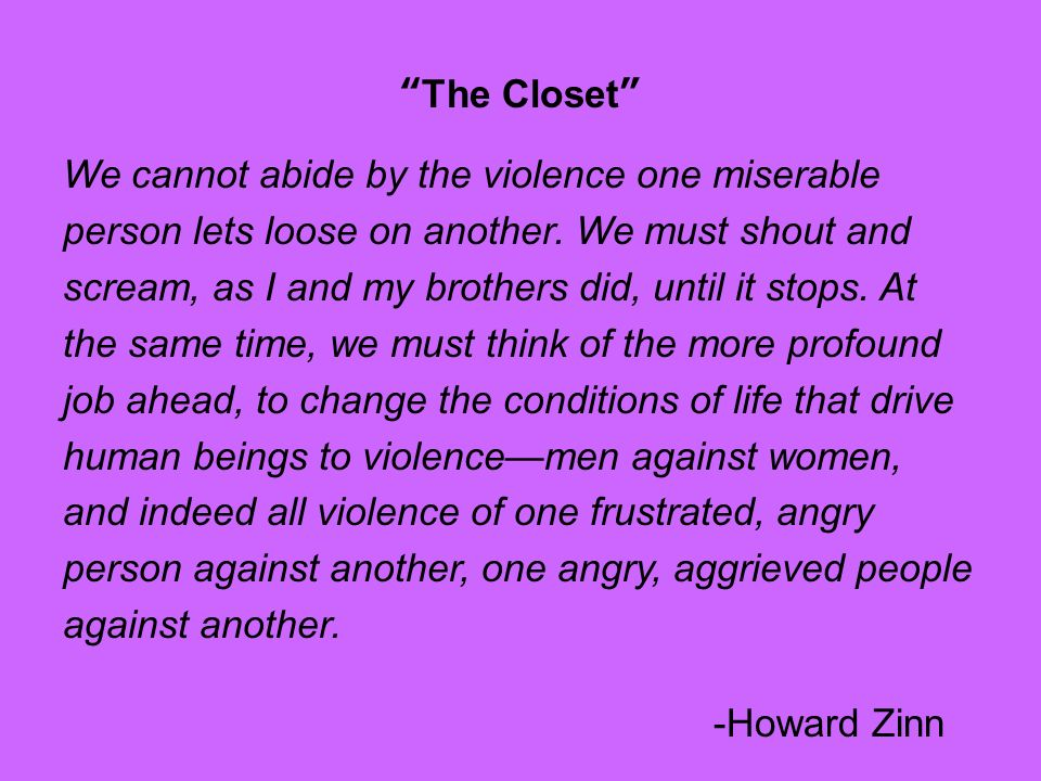 The Closet We cannot abide by the violence one miserable person lets loose on another.