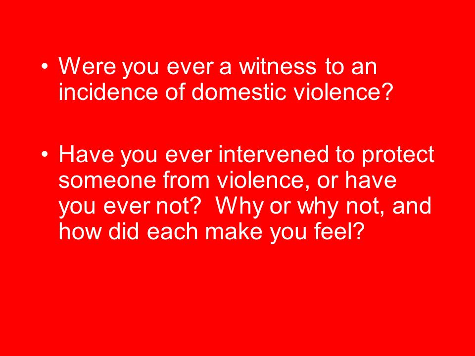 Were you ever a witness to an incidence of domestic violence.
