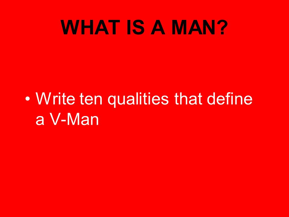 WHAT IS A MAN Write ten qualities that define a V-Man