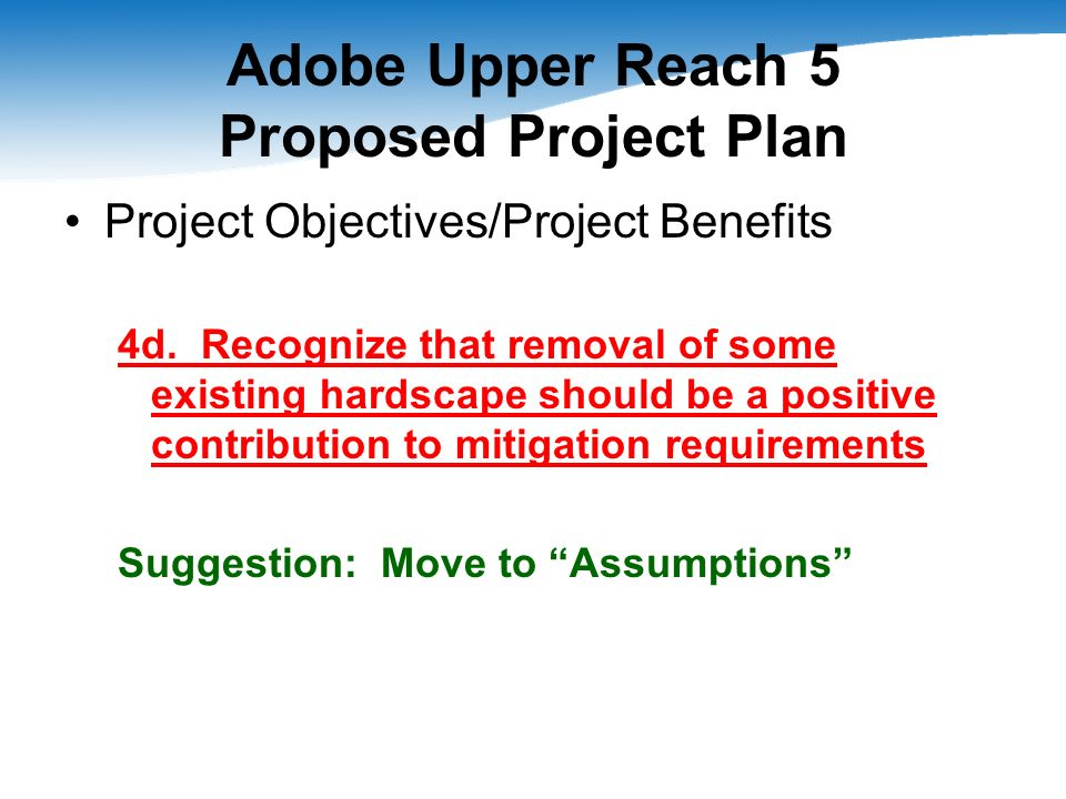 Adobe Upper Reach 5 Proposed Project Plan Project Objectives/Project Benefits 4d.